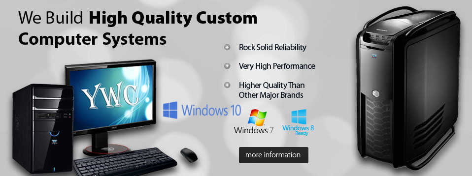 We Build High Quality Custom Computer Systems.  Rock solid reliability, very high performance, higher quality than other major brands.  Windows 7 included, Windows 8 ready.